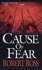 Cause Of Fear ebook by Robert Ross