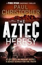 The Aztec Heresy ebook by Paul Christopher