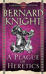 A Plague of Heretics ebook by Bernard Knight