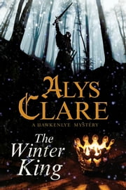 The Winter King - A Hawkenlye 13th Century British Mystery ebook by Alys Clare
