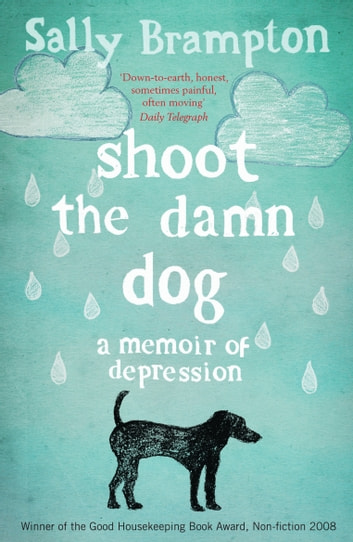 Shoot the Damn Dog - A Memoir of Depression ebook by Sally Brampton