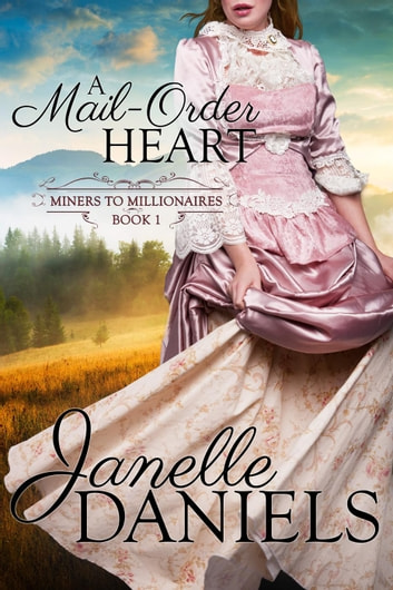 A Mail-Order Heart - Miners to Millionaires, #1 ebook by Janelle Daniels