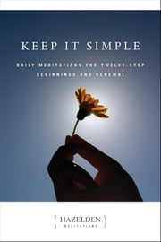 Keep It Simple - Daily Meditations for Twelve Step Beginnings and Renewal ebook by Anonymous