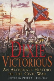 Dixie Victorious - An Alternate history of the Civil War ebook by Peter    Tsouras