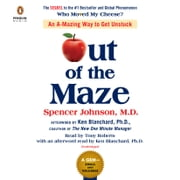 Out of the Maze - An A-Mazing Way to Get Unstuck audiobook by Spencer Johnson, Ken Blanchard