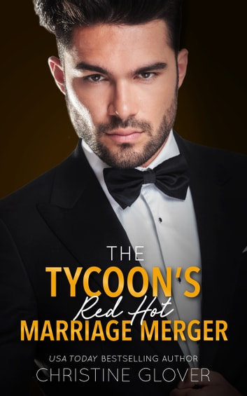 The Tycoon's Red Hot Marriage Merger ebook by Christine Glover