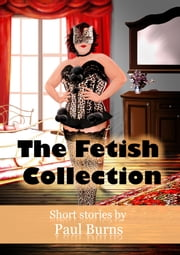 The Fetish Collection ebook by Paul Burns