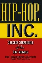 Hip Hop, Inc. ebook by Tim Leffel,Richard Oliver