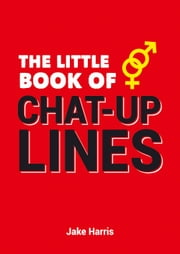 The Little Book of Chat Up Lines ebook by Jake Harris