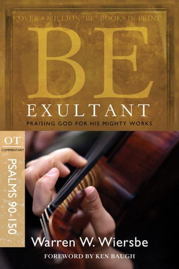 Be Exultant (Psalms 90-150) - Praising God for His Mighty Works ebook by Warren W. Wiersbe