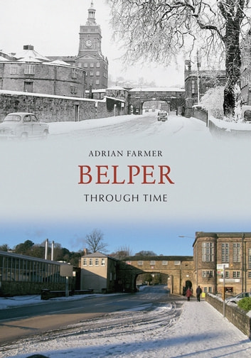 Belper Through Time ebook by Adrian Farmer