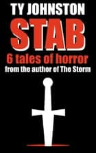 STAB: six tales of horror ebook by Ty Johnston