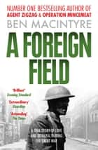 A Foreign Field (Text Only) ebook by Ben Macintyre