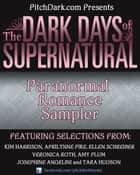 PitchDark Presents the Dark Days of Supernatural Paranormal Romance Sampler ebook by