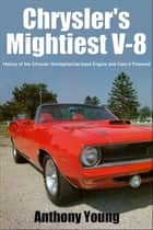 Chrysler's Mightiest V-8 ebook by Anthony Young