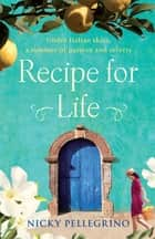 Recipe for Life ebook by Nicky Pellegrino