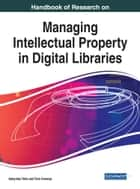 Handbook of Research on Managing Intellectual Property in Digital Libraries ebook by Adeyinka Tella, Tom Kwanya
