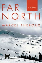 Far North - A Novel ebook by Marcel Theroux