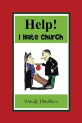 Help! I Hate Church ebook by Wendy Hamilton