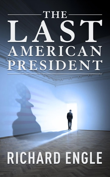 The Last American President ebook by Richard Engle