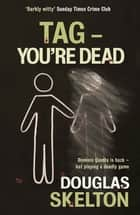 Tag - You're Dead ebook by Douglas Skelton