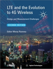 LTE and the Evolution to 4G Wireless - Design and Measurement Challenges ebook by Moray Rumney,Agilent Technologies