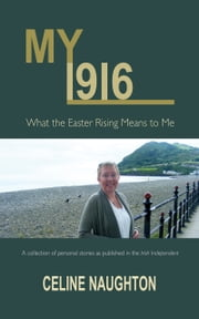 My 1916: What the Easter Rising Means to Me ebook by Celine Naughton