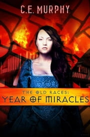 The Old Races: Year of Miracles ebook by CE Murphy