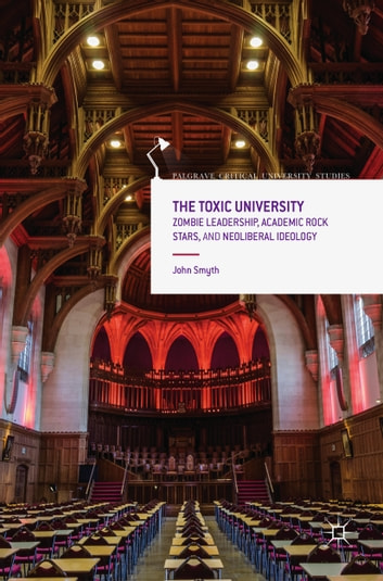 The Toxic University - Zombie Leadership, Academic Rock Stars and Neoliberal Ideology ebook by John Smyth