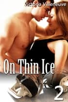 On Thin Ice 2 ebook by Victoria Villeneuve