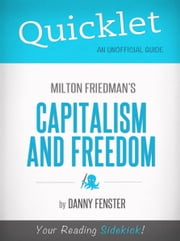 Quicklet on Capitalism and Freedom by Milton Friedman: Key terms and definitions ebook by Danny Fenster