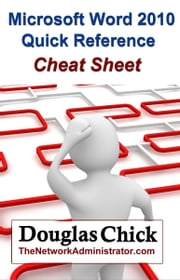 Microsoft Word 2010 Quick Reference (Cheat Sheet) ebook by Douglas Chick