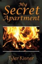 My Secret Apartment ebook by Tyler Kisner