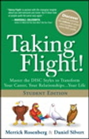 Taking Flight! - Master the DISC Styles to Transform Your Career, Your Relationships...Your Life, Student Edition ebook by Merrick Rosenberg,Daniel Silvert