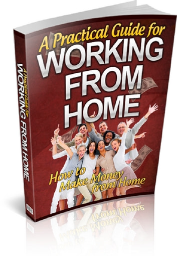 A Practical Guide For Working From Home ebook by Anonymous