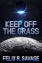Keep Off The Grass (Sol System Renegades) - A short story of science fiction adventure in the Sol System Renegades series ebook by Felix R. Savage