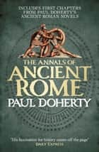The Annals of Ancient Rome - A bite-size Roman mystery ebook by Paul Doherty