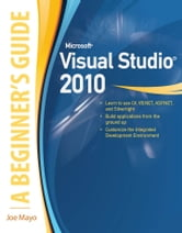 Microsoft Visual Studio 2010: A Beginner's Guide ebook by Joe Mayo