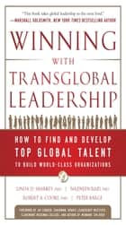 Winning with Transglobal Leadership: How to Find and Develop Top Global Talent to Build World-Class Organizations ebook by Linda D. Sharkey, Nazneen Razi, Robert A. Cooke,...