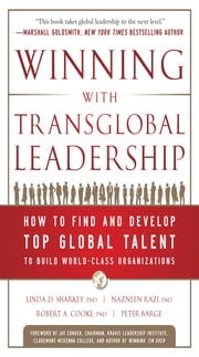 Winning with Transglobal Leadership: How to Find and Develop Top Global Talent to Build World-Class Organizations ebook by Linda D. Sharkey,Nazneen Razi,Robert A. Cooke,Peter A. Barge