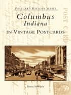 Columbus, Indiana in Vintage Postcards ebook by Tamara Stone Iorio