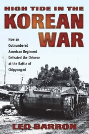 High Tide in the Korean War - How an Outnumbered American Regiment Defeated the Chinese at the Battle of Chipyong-ni ebook by Leo Barron