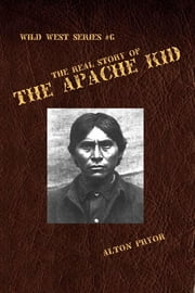 The Real Story of the Apache Kid ebook by Alton Pryor