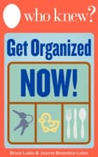 Who Knew? Get Organized Now! - Repurpose Household Objects for a Clutter-Free Home ebook by Bruce Lubin, Jeanne Bossolina-Lubin