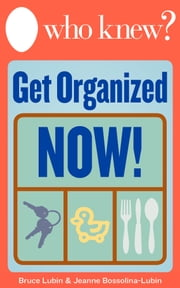 Who Knew? Get Organized Now! - Repurpose Household Objects for a Clutter-Free Home ebook by Bruce Lubin,Jeanne Bossolina-Lubin