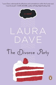 The Divorce Party - A Novel ebook by Laura Dave