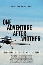 One Adventure After Another - Adventures Flying a Small Airplane ebook by John Lewis, Edna Lewis
