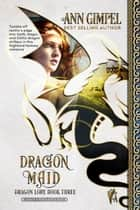 Dragon Maid - Dragon Lore, #3 ebook by Ann Gimpel