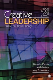 Creative Leadership - Skills That Drive Change ebook by Gerard J. Puccio,Marie Mance,Mary C. Murdock