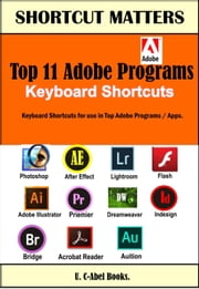 Top 11 Adobe Programs Keyboard Shortcuts - Shortcut Matters ebook by U. C-Abel Books